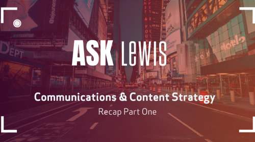 Ask LEWIS: Communications & Content Strategy Part One