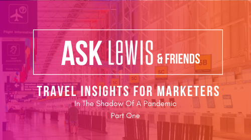 Ask LEWIS & Friends: Travel Insights For Marketers Part One