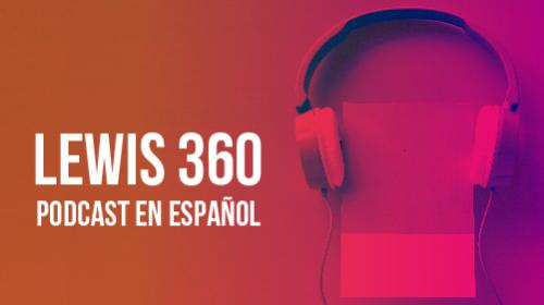 LEWIS 360: nuevo podcast de marketing de la agencia LEWIS