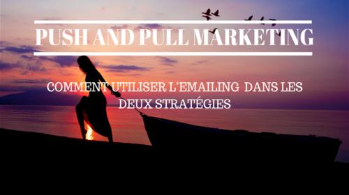 Emailing: comment l'utiliser dans les stratégies de Push et Pull  ?
