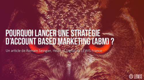 Pourquoi lancer une stratégie d'Account Based Marketing (ABM) ?