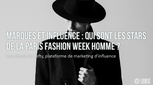 Marques et Influence – Qui sont les stars de la Paris Fashion Week Homme ?