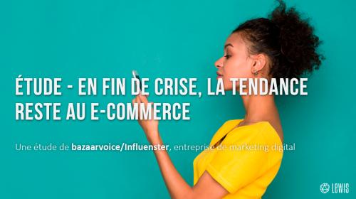 En fin de crise, la tendance reste au e-commerce – une étude Bazaarvoice & Influenster