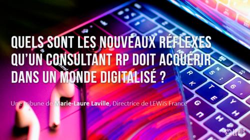 Quels sont les nouveaux réflexes qu'un consultant RP doit acquérir dans un monde digitalisé ?