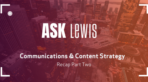 Ask LEWIS: Communications & Content Strategy Part Two